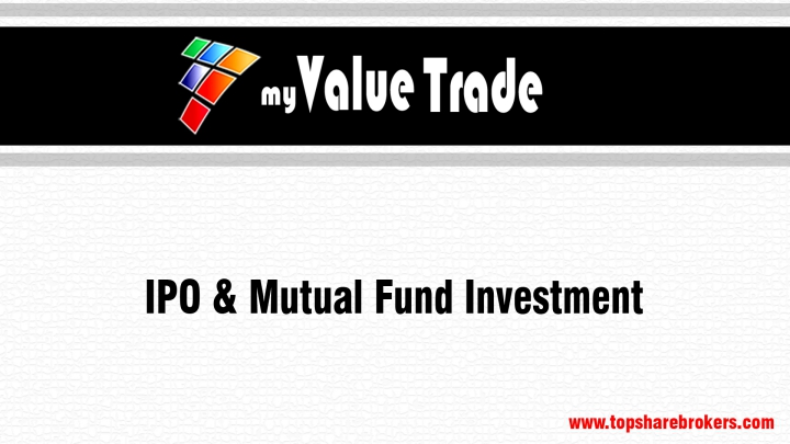 MyValueTrade IPO and Mutual Funds Investment