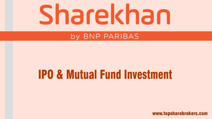 Sharekhan IPO and Mutual Funds Investment